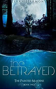 The Betrayed - Book #2 of the Painted Maidens Trilogy