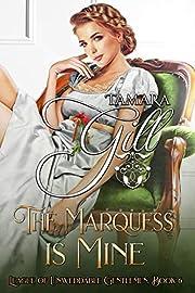 The Marquess is Mine (League of Unweddable Gentlemen Book 6)