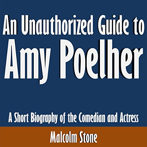 An Unauthorized Guide to Amy Poelher: A Short Biography of the Comedian and Actress audiobook cover art