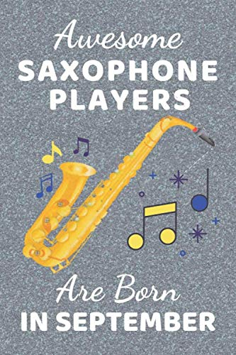 Awesome Saxophone Players Are Born In September: Saxophone gifts. This Saxophone Notebook / Saxophone Journal has a fun glossy cover. It's 6x9in size ... Saxophone player gifts. Saxophone present