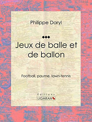 Jeux de balle et de ballon: Football, paume, lawn-tennis (French Edition)