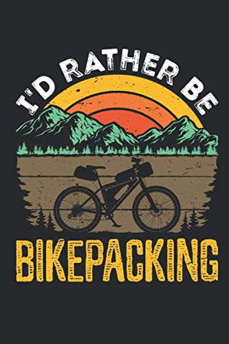 I'd Rather Be Bikepacking: Cycling Journal for Cyclist or Mountain Bike Rider, Blank Paperback Lined Notebook, Bicyclist Gift, 150 pages, college ruled