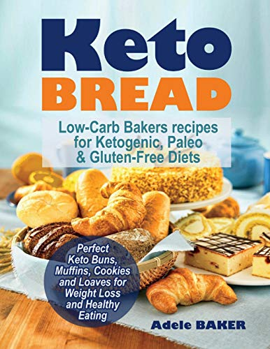Keto Bread: Low-Carb Bakers recipes for Ketogenic, Paleo, & Gluten-Free Diets. Perfect Keto Buns, Muffins, Cookies and Loaves for Weight Loss and ... (keto snacks, keto bread recipes, keto easy)