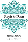 Fragile but Fierce: A Quote Collection