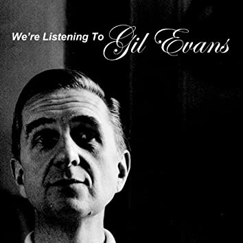 We're Listening to Gil Evans