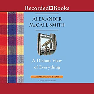 A Distant View of Everything                   Written by:                                                                                                                                 Alexander McCall Smith                               Narrated by:                                                                                                                                 Davina Porter                      Length: 7 hrs and 41 mins     1 rating     Overall 5.0