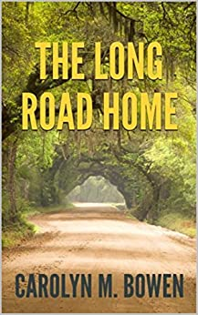 The Long Road Home: A Romantic Murder Mystery by [Carolyn M. Bowen]