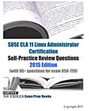 SUSE CLA 11 Linux Administrator Certification Self-Practice Review Questions: 2015 Edition (with 90+ questions for exam 050-720)