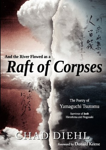And the River Flowed as a Raft of Corpses: The Poetry of Yamaguchi Tsutomu, Survivor of Both Hiroshima and Nagasaki (English and Japanese Edition)