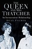 Queen and Mrs Thatcher: An Inconvenient Relationship