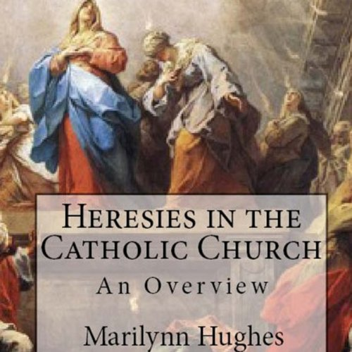 Heresies in the Catholic Church     An Overview              By:                                                                                                                                 Marilynn Hughes                               Narrated by:                                                                                                                                 Jason Knarr                      Length: 1 hr and 40 mins     2 ratings     Overall 2.5