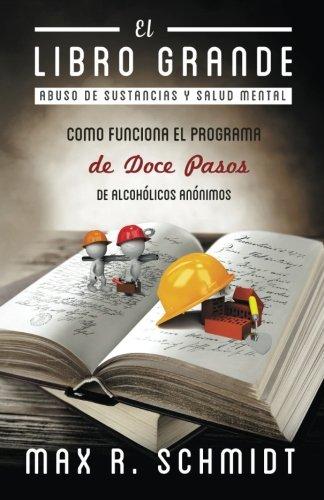 El Libro Grande: Como funciona el programa de Doce Pasos de Alcohólicos Anónimos (Abuso de Sustancias y Salud Mental)
