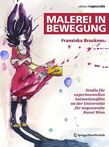 Malerei in Bewegung: Studio für experimentellen Animationsfilm an der Universität für angewandte Kunst Wien (Edition Angewandte)