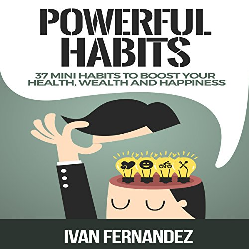 Powerful Habits: 37 Mini Habits to Boost Your Health, Wealth and Happiness audiobook cover art