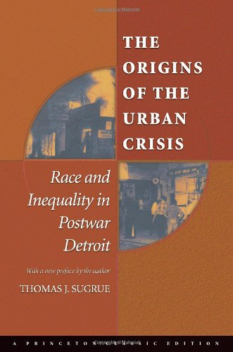 The Origins of the Urban Crisis: Race and Inequality in Postwar Detroit (Princeton Studies in American Politics: Histori