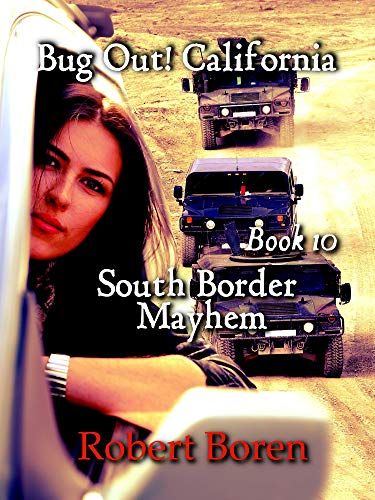 Bug Out! California Book 10: South Border Mayhem by [Robert Boren]