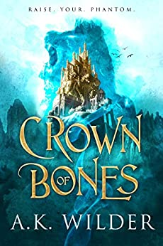 Crown of Bones by [A.K. Wilder]