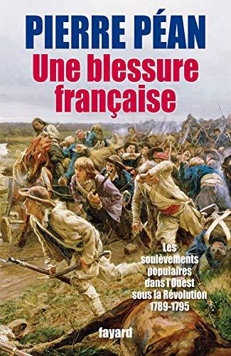 Une blessure française: Des soulèvements populaires dans l'Ouest sous la Révolution (1789-1795)