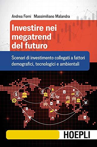 Investire nei megatrend del futuro. Scenari di investimento collegati a fattori demografici, tecnologici e ambientali