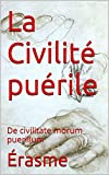 La Civilité puérile: De civilitate morum puerilium (French Edition)
