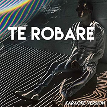 Te Robaré (Karaoke Version)