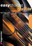 Easy Chords Guitar: Die wichtigsten Grundakkorde für Gitarristen: Griffbilder für Gitarre