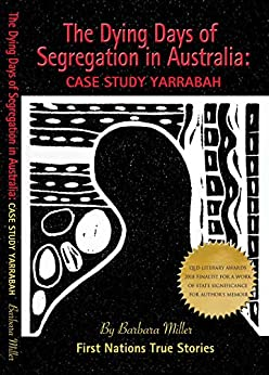 The Dying Days of Segregation in Australia: Case Study Yarrabah (Racism and Apartheid re Australian Aborigines) (First Nations True Stories) by [Barbara Miller]