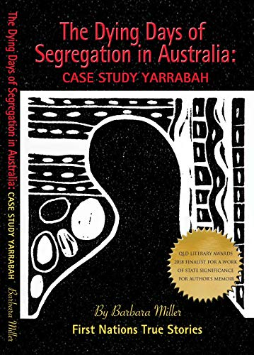 The Dying Days of Segregation in Australia: Case Study Yarrabah (Racism and Apartheid re Australian Aborigines) (Australian Aboriginal Issues Series Book 1)