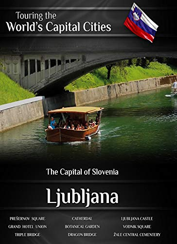 Touring the World's Capital Cities - Ljubljana: The Capital of Slovenia [Blu-ray]