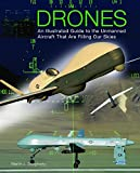 Drones: An Illustrated Guide to the Unmanned Aircraft That are Filling Our Skies