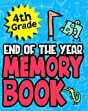 4th Grade End of the Year Memory Book: Great End of the School Year Gift For Boys or Girls Makes A Special Gift For Students