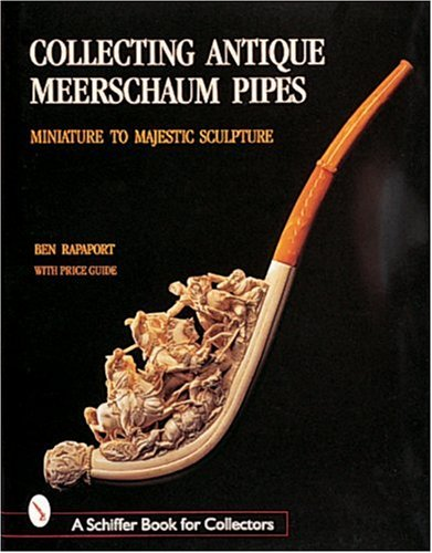 Rapaport, B: Collecting Antique Meerschaum Pipes: Miniature and Majestic Sculpture (A Schiffer Book for Collectors)