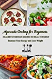 Ayurveda Cooking for Beginners: Healthy Everyday Recipes to Heal Yourself, Increase Your Energy and Lose Weight