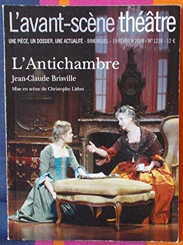 L'AVANT-SCENE THEATRE N° 1238 - 15/02/2008 - L'ANTICHAMBRE - JEAN-CLAUDE BRISVILLE