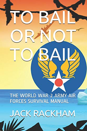 To Bail or Not to Bail: The World War 2 Army Air Forces Survival Manual