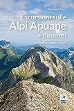 Escursioni sulle Alpi Apuane e dintorni. 19 itinerari adatti a tutti