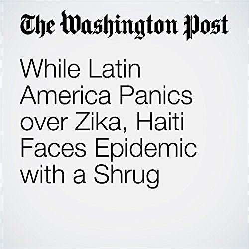 While Latin America Panics over Zika, Haiti Faces Epidemic with a Shrug cover art
