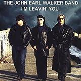 Im Leavin You - John Earl Band Walker