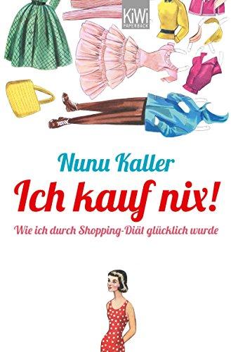Ich kauf nix!: Wie ich durch Shopping-Diät glücklich wurde (German Edition)