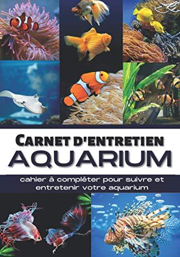 Carnet d'entretien aquarium: Suivi complet de votre Aquarium d'eau douce ou de mer | 100 Pages de suivi Aquariophilie | Journal de bord pour les ... l'eau | Cadeau pour Noel ou un anniversaire