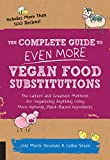The Complete Guide to Even More Vegan Food Substitutions: The Latest and Greatest Methods for...