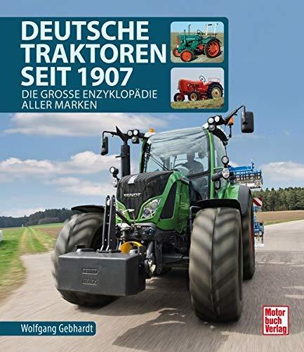 Deutsche Traktoren seit 1907: Die große Enzyklopädie aller Marken