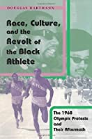 Race, Culture, and the Revolt of the Black Athlete: The 1968 Olympic Protests and Their Aftermath by Douglas Hartmann(2004-01-01)