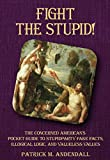 Fight the Stupid: The Concerned American's Pocket Guide to Stupidparty Fake Facts, Illogical Logic, and Valueless Values (StupidpartyLand Book 4)