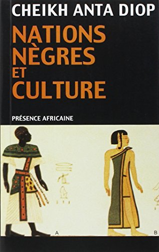 Nations nègres et culture: De l'antiquité nègre égyptienne aux problèmes culturels de l'Afrique Noire d'aujourd'hui
