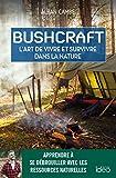 Bushcraft, l'art de vivre et survivre dans la nature