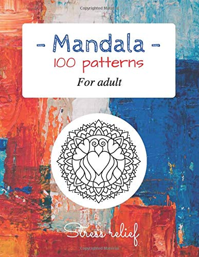 Mandala 100 patterns for adult: Coloring book for adult / 8,5 ' x 11 ' / 100 pages / Meditation, relaxation, stress relief