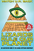 Lizards Rule Our Planet: An Illustrated Guide to the Global Reptilian Conspiracy (Wake Up And Smell The Reptiles!)