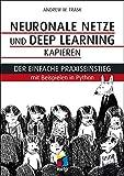 Neuronale Netze und Deep Learning kapieren: Der einfache Praxiseinstieg mit Beispielen in Python (mitp Professional) - Andrew W. Trask