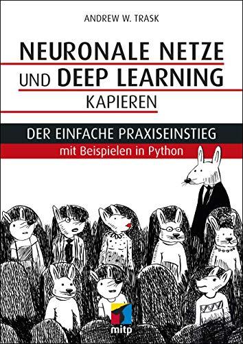Neuronale Netze und Deep Learning kapieren: Der einfache Praxiseinstieg mit Beispielen in Python (mitp Professional)